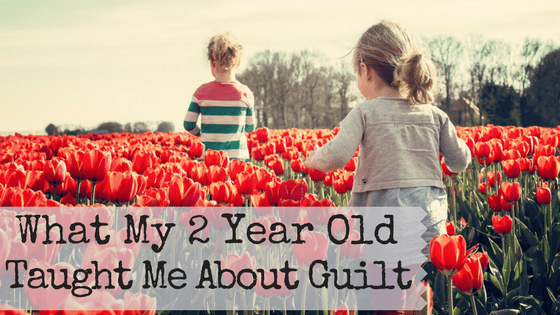 Mommy guilt is so real in my life it's almost palpable. I am the queen of feeling guilty. But  after hearing so wise words from my two year old, I am committing to living without it so that I can be an even better mom and wife.