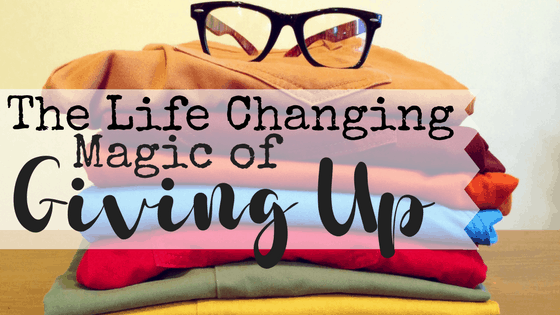 Do you feel overwhelmed by your own life? Then maybe it's time to step back and reevaluate. Maybe it's time for the life changing magic of giving up.