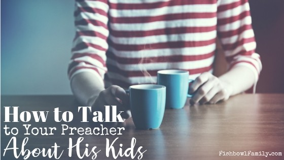 How to Talk to Your Preacher about his child